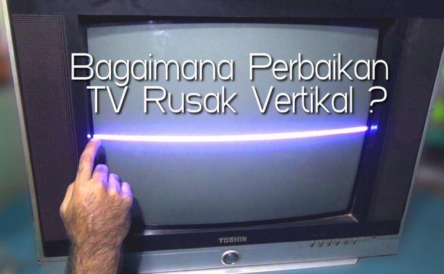 cara service tv rusak vertikal