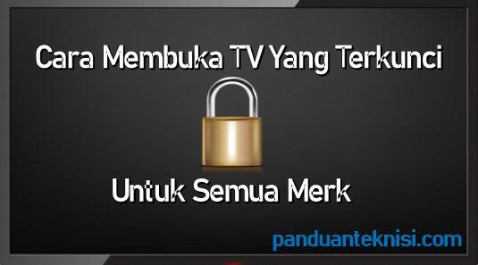 Cara Membuka TV Yang Terkunci Untuk Semua Merk